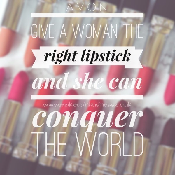 Avon - give a woman the right lipstick and she can conquer the world quote