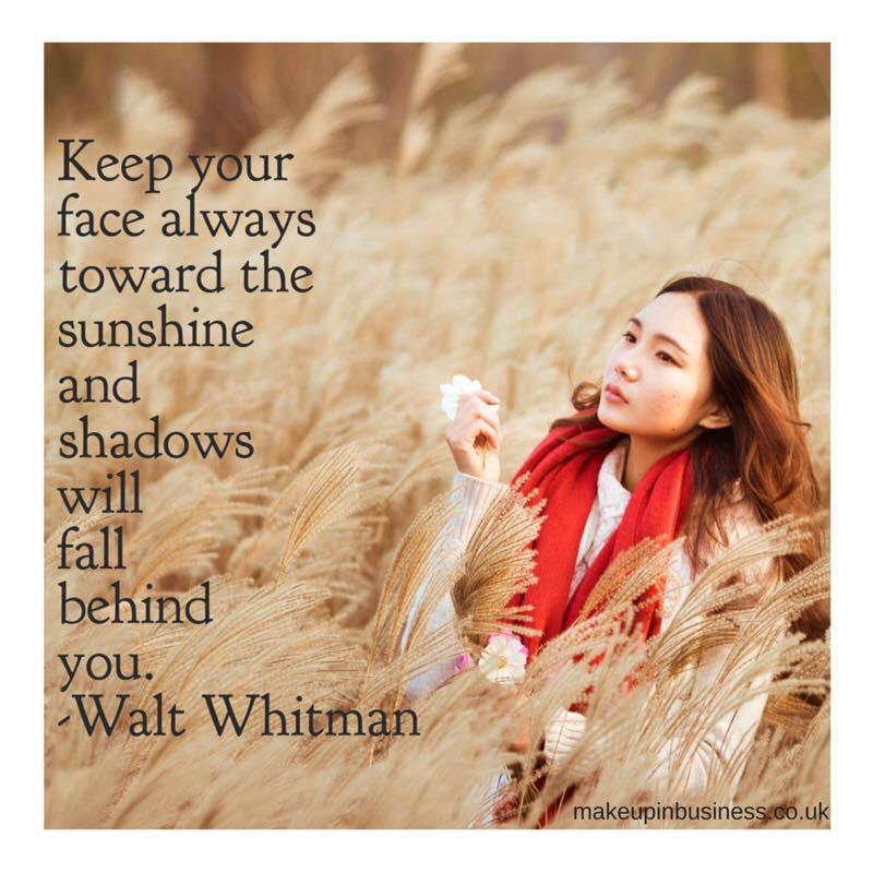 Keep your face twoards the sunshine and the shadows will fall behind you - quote