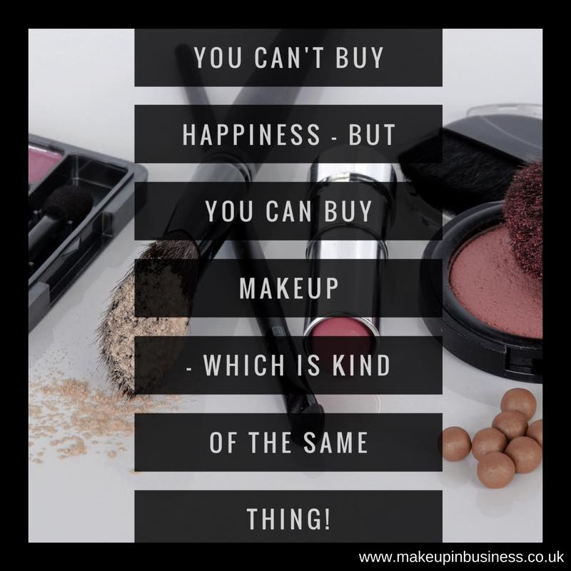 You can't buy happiness - but you can buy makeup - which is kind of the same thing!