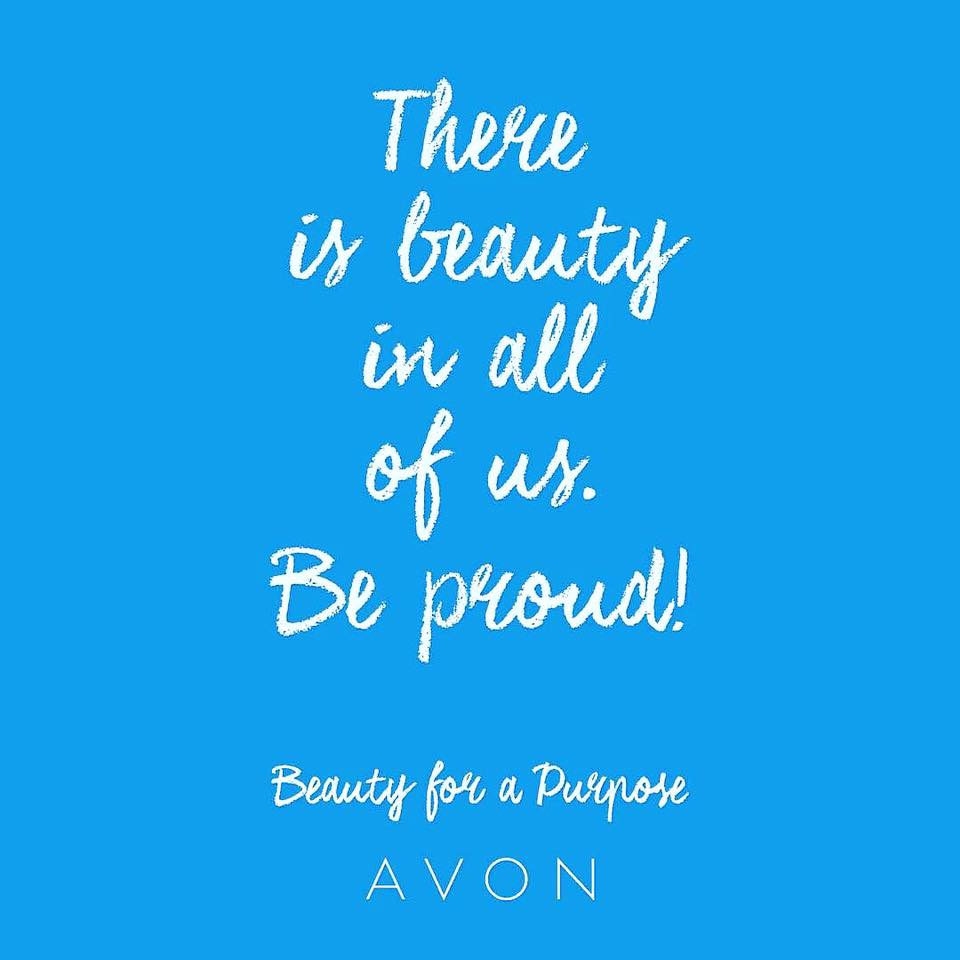 Avon quote - there is beauty in all of us. Be proud. Beauty for a purpose Avon