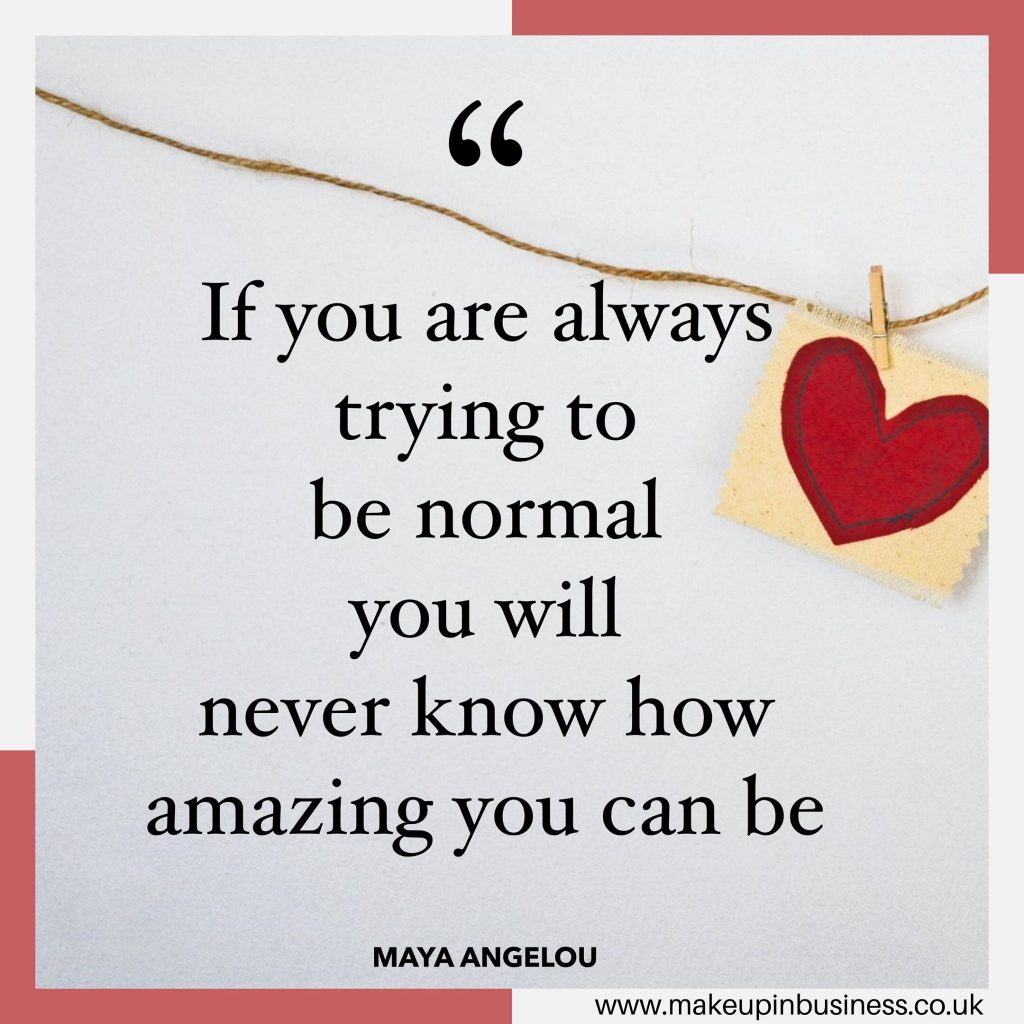 Quote - if you are always trying to be normal you will never know how amazing you can be - Mary Angelou