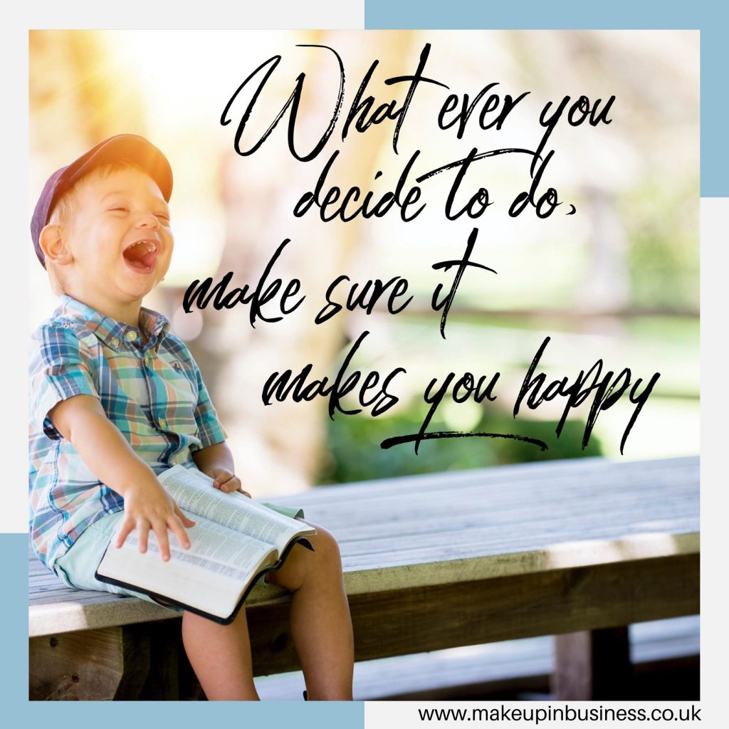 what ever you decide to do, make sure it makes you happy - quote
